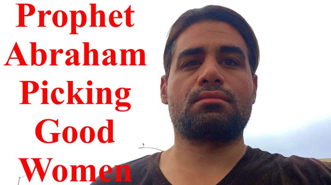 Prophet Abraham On Picking a Good Women & Understanding The Holy Spirit