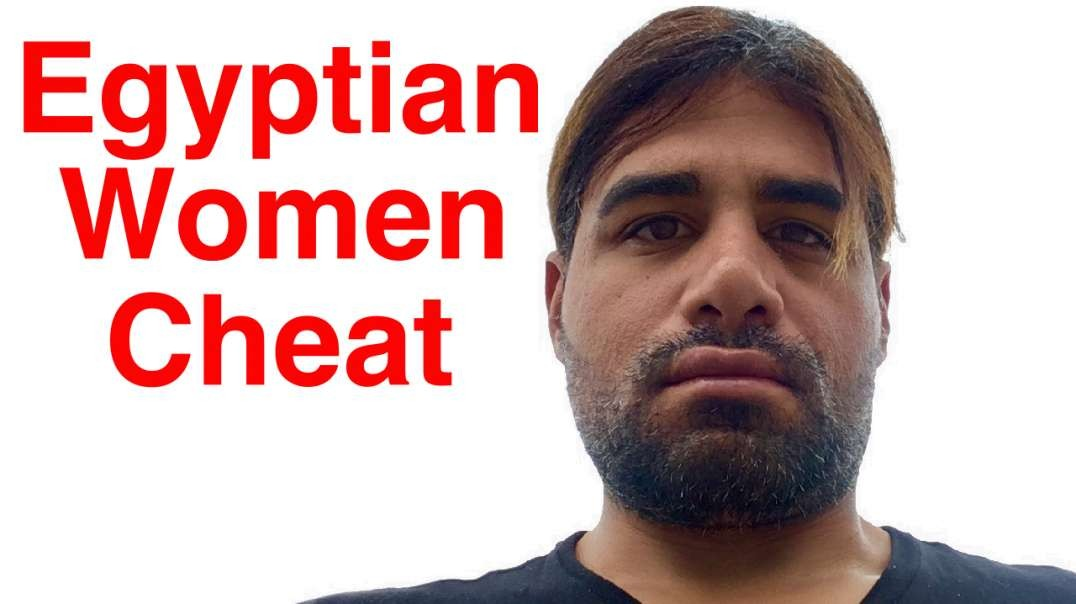 Why Egyptian Women Cheat & She Must Have Attention